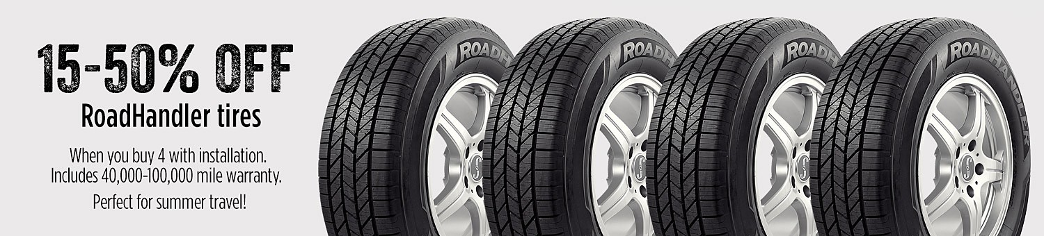 15-50% off �RoadHandler tires When you buy 4 with installation. �Includes 40,000-100,000 mile warranty.  �Perfect for summer travel!