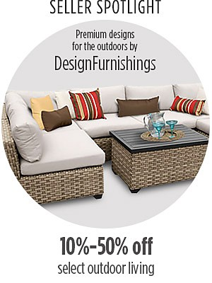 Seller Spotlight     Design Furnishings     10% to 50% off on select outdoor living from DesignFurnishings