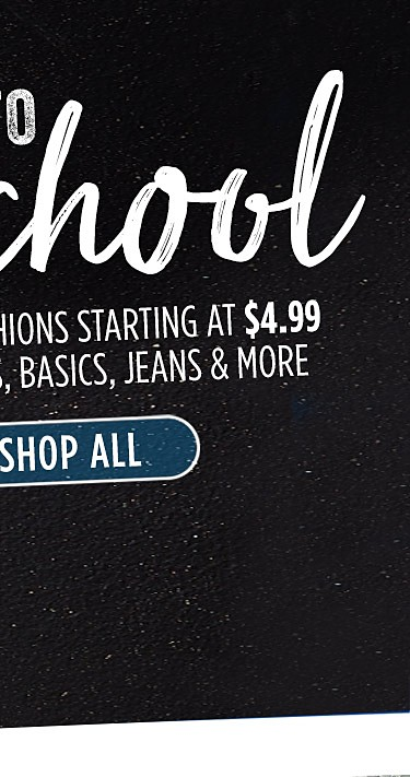 Back to School fashions starting at $4.99 tees, basics, jeans & more
