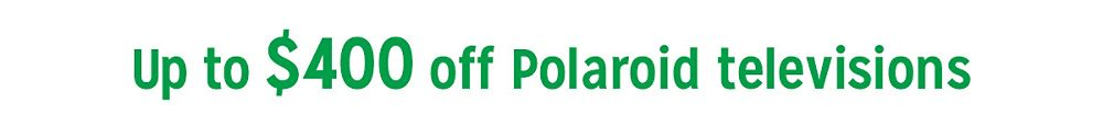 Up to $400 off Polaroid televisions