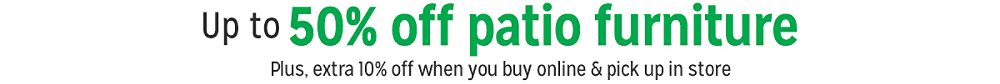 Up to 50% off patio furniture | Plus, extra 10% off when you buy online & pick up in store