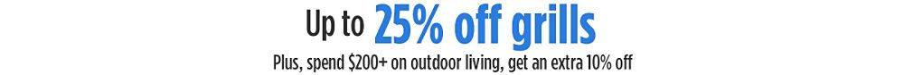 Up to 25% + Spend $200+ on outdoor living, get an extra 10% off