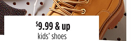$9.99 & up kids' shoes