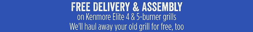 Free Delivery & Assembly on Kenmore Elite 4 & 5-burner grills We'll haul away your old grill for free, too