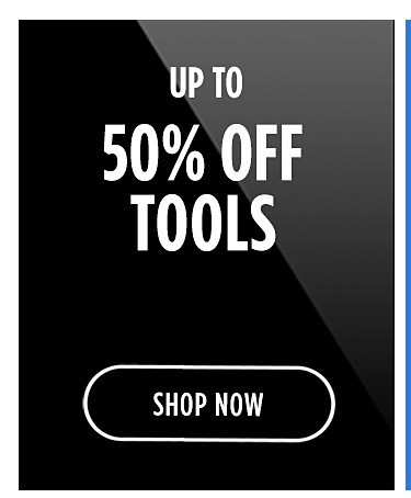 Up to 50% off tools | shop now