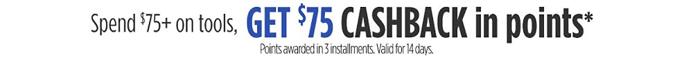 Spend $75+ on tools, get $75 CASHBACK in points Points awarded in 3 installments. Valid for 14 days.