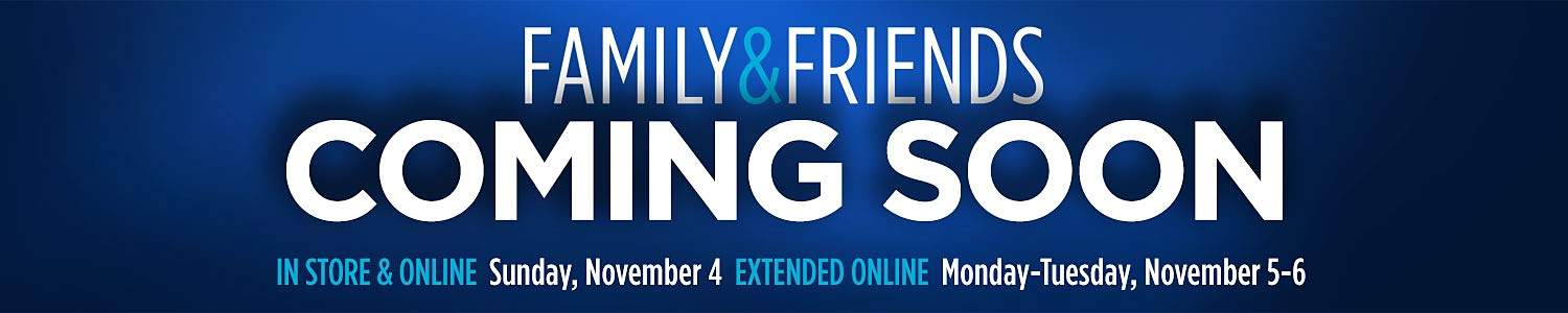 Family & Friends Coming Soon - Online October 5-6, 2018  |  In store  October 4, 2018