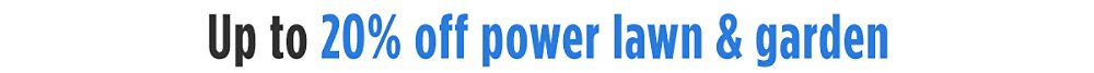 Up to 20% off power lawn & garden