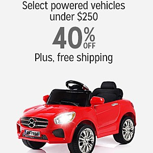 40% off select Powered Vehicles $250 and under with Free Shipping