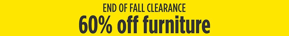 End of Fall Clearance 60% off furniture