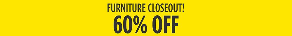 Furniture Closeout! 60% off