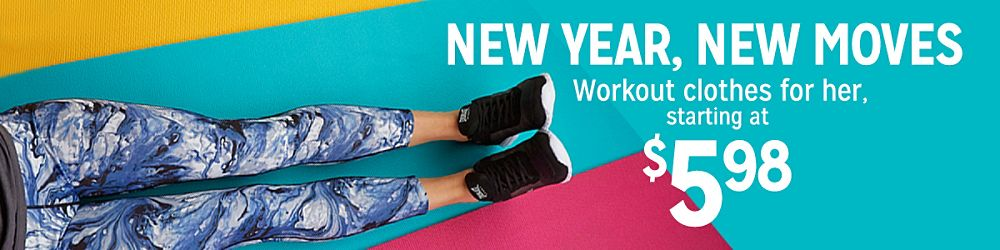 New Year, New Moves Workout clothes for her, starting at $5.98