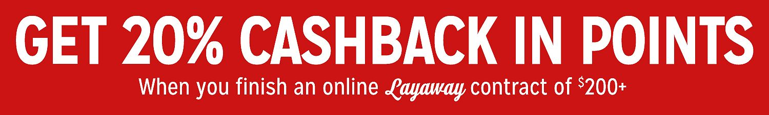 Get 20% CASHBACK in Points When you finish an online Layaway contract of $200+