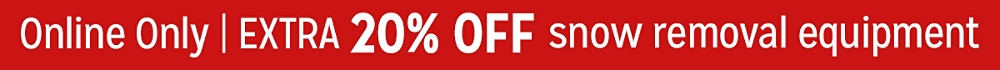 Online Only Extra 20% off snow removal equipment