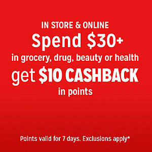 Online & in store | Spend $30+ in grocery, drug, beauty or health, get $10 CASHBACK in points