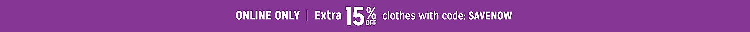 Online Only | Extra 15% off $40+ on clothes with code: SAVENOW