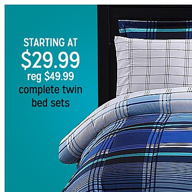 starting at $29.99  Complete twin bed sets reg $49.99