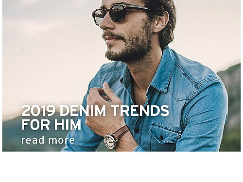 2019 Denim Trends for Him. read more