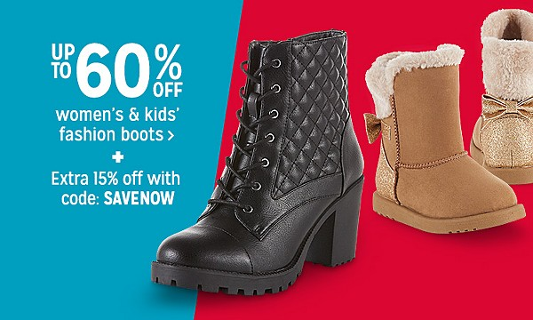Up to 60% off women's & kids' fashion boots + EXTRA 15% off with code: SAVENOW