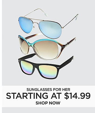 Starting at $14.99. Sunglasses for her