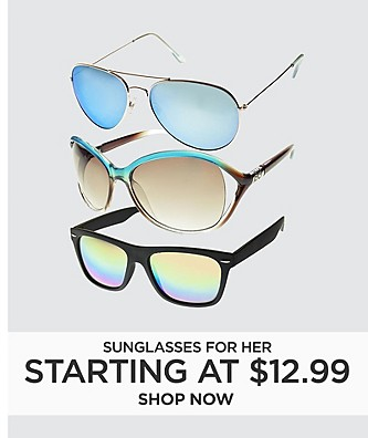 Starting at $12.99. Sunglasses for her