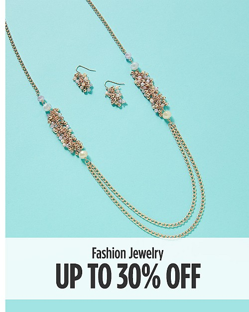 Up to 30% off fashion jewelry