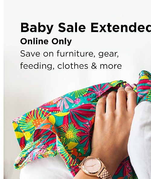 Baby Sale Extended! Online Only! Save on furniture, gear, feeding, clothes & more. Shop All Baby