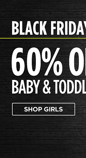 Black Friday online only! 60% off baby & toddler clothing. Shop girls