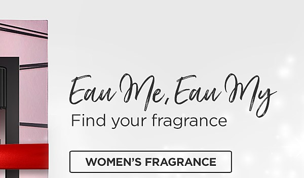 Eau Me, Eau My! Find you Fragrance. Shop Womens