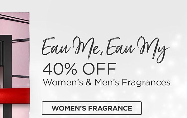 Eau Me, Eau My! 40% off fragrances. Shop Womens