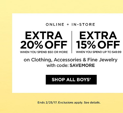 ONLINE + IN-STORE! Extra 20% Off When You Spend $50 Or More. Extra 15% Off Up To $49.99 On Clothing, Accessories, And Fine Jewelry with code SAVEMORE. Ends 2/25/17. Exclusions Apply. See Details