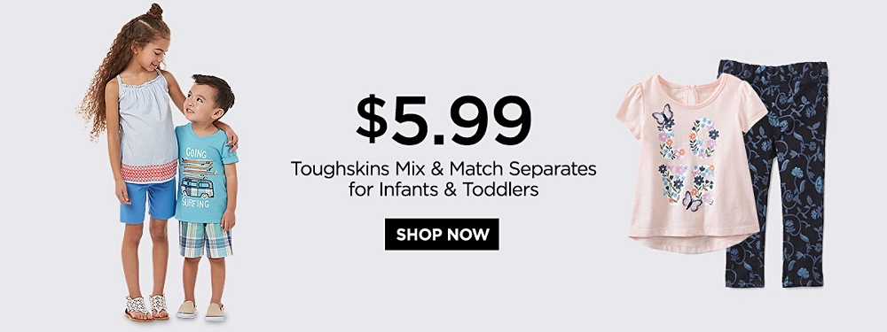 $5.99 Toughskins Mix & Match Separates for Infants and Toddlers. Shop Now.