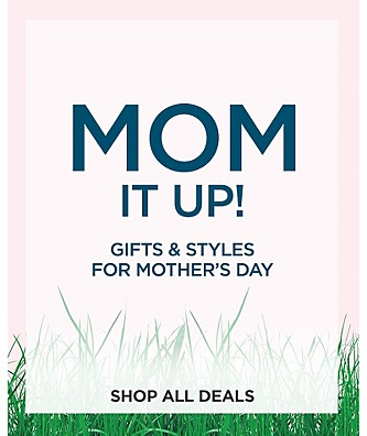 Mom It Up. Gifts & styles for Mother's Day. Shop All Deals