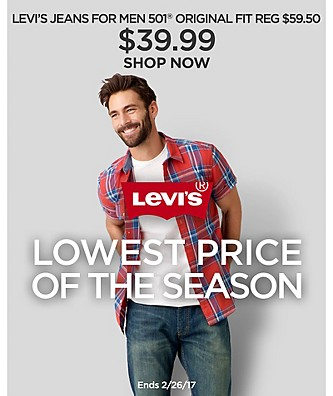 Levi's Lowest Price of the Season. $39.99 501® Original Fit Jeans. Reg. $59.50. Ends 2/2
