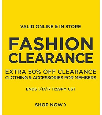 Valid Online + In Store. Fashion Clearance. Extra 50% off Clearance Clothing & for Members. Ends 1/17/17 11:59 CST