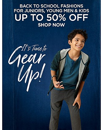 Up to 50% off Back To School Fashions for Juniors, Young Men & Kids. Shop Now.