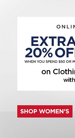Online + In-Store! Extra 20% Off When You Spend $50 Or More. Extra 15% Off When You Spend Up To $49.99 On Clothing And Accessories With Code STARS. Ends 6/3/17. Exclusions Apply