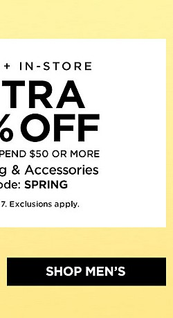 ONLINE + IN-STORE!  Extra 20% off When You Spend $50 or more on Clothing and Accessories with code SPRING