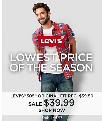 LEVI'S LOWEST PRICE OF THE SEASON $39.99 Sale Levi's® 505™ Original Fit jeans for men . Reg $59.50 (Valid through 4/16)