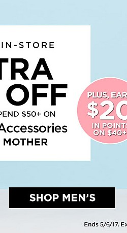 Online + In Store! Extra 30% Off When You Spend $50+ On Clothing and Accessories with code MOTHER. Ends 5/6/17. Exclusions Apply. Plus, Earn $20 in Points on $40+