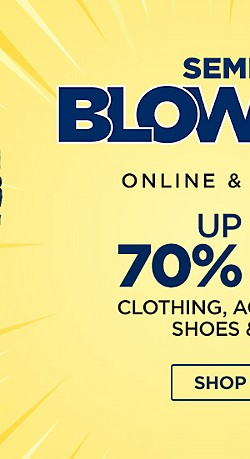 Online + In-Store! Semi Annual Blowout Sale! Up to 70% off Clothing, Accessories, Shoes, and More.  Shop Now