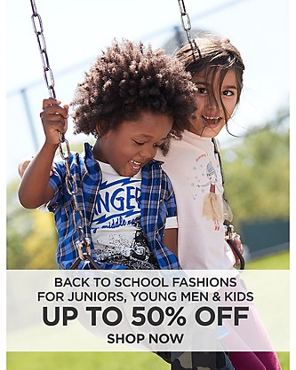 Up to 50% off Back To School Fashions for Juniors, Young Men, and Kids. Shop Now
