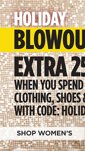 Online only! Extra 25% off $50 or more on Clothing, Shoes, and Accessories with code HOLIDAYS. Ends 12/16/17. Shop Womens