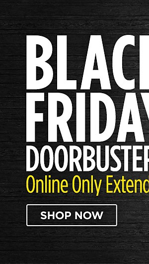 Black Friday Doorbusters Online Only Extended. Shop now