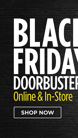 Black Friday Doorbusters Online & In-Store. Shop now
