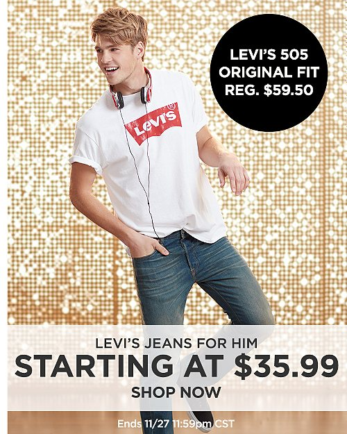 Levi's Jeans for Him Starting at $35.99. 505 Original Fit. Reg 59.50. Ends 11/27 11:59 PM CST. Shop Now
