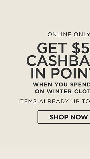 Get $50 Cashback in Points When you Spend $50 on Winter Clothes. Items already Up to 70% off