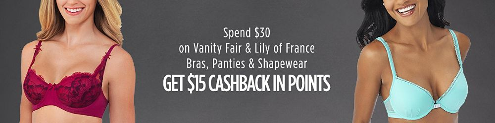 Spend $30 on Vanity Fair and Lily of France Bras & Panties, get $15 CASHBACK in Points