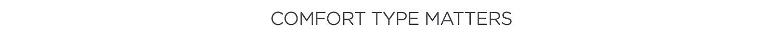 Comfort Type Matters