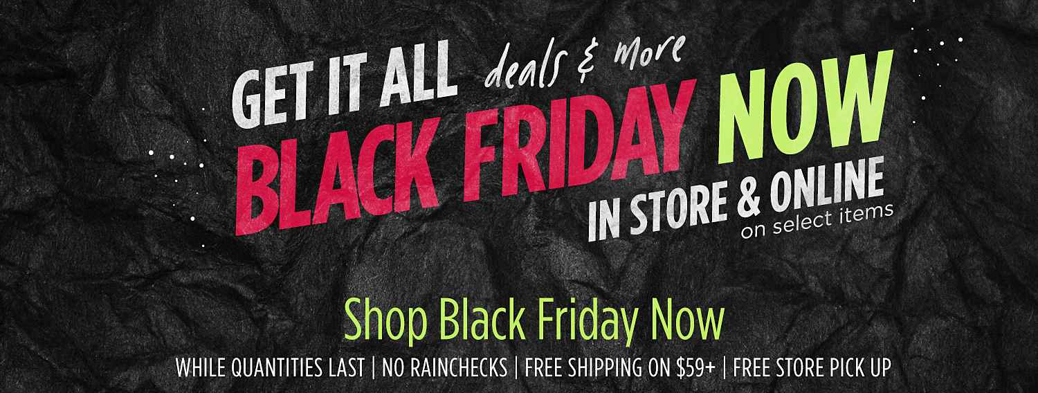 Black Friday Doorbusters Shop Now! Black Friday Doorbusters Online NOW - In-store starts at 6pm local time Thursday